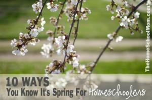heHomeSchoolMom: 10 Ways You Know It's Spring For Homeschoolers