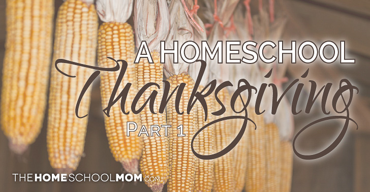 Dried corn hanging in a row with text A Homeschool Thanksgiving Part 1 TheHomeSchoolMom.com