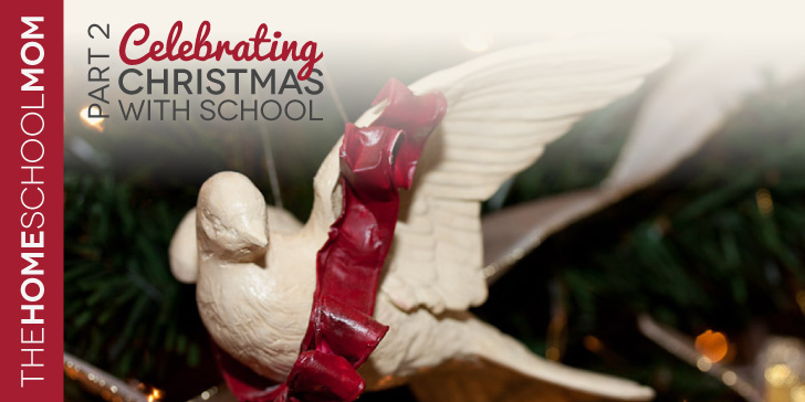 TheHomeSchoolMom Blog: Celebrating Christmas with School (part 2)
