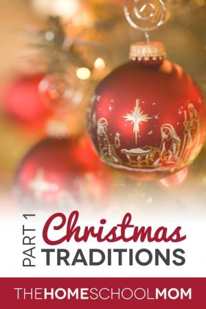 TheHomeSchoolMom Blog: Christmas Traditions, Part 1