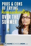 Woman looking into air as if thinking with laptop & pen; text pros & Cons of Trying Homeschooling For the Summer; TheHomeSchoolMom.com
