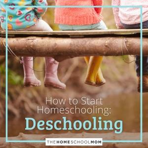 How to Start Homeschooling: Deschooling