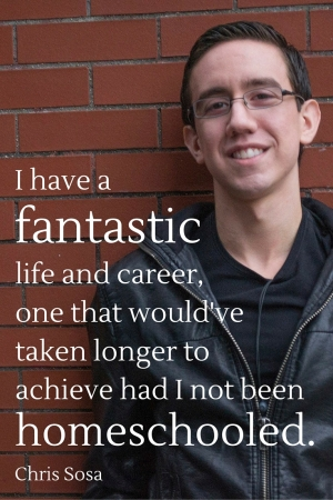 Chris Sosa: I have a fantastic life and career, one that would've taken longer to achieve had I not been homeschooled.