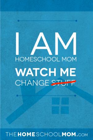 TheHomeSchoolMom Blog: I am Homeschool Mom. Watch ME Change.