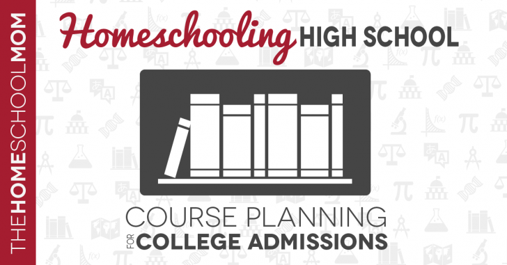 Homeschooling and College: Course Planning for College Admissions