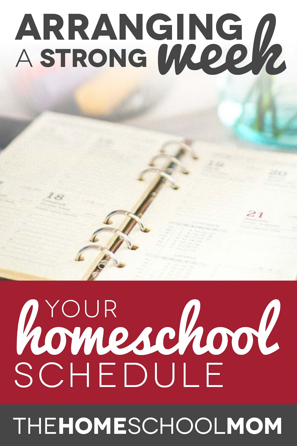 open planner with text Your Homeschool Schedule - Arranging a Strong Week