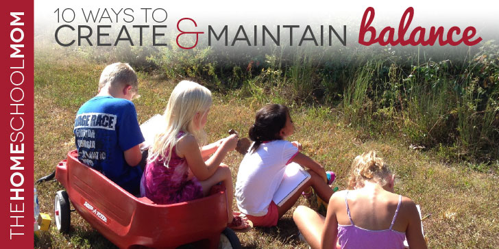10 Ways to Create & Maintain Balance as a Homeschooling Parent