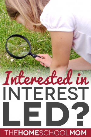 TheHomeSchoolMom Blog: Interested in Interest-Led Learning?