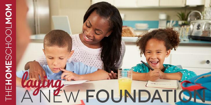 TheHomeSchoolMom Blog: Laying a New Homeschool Foundation