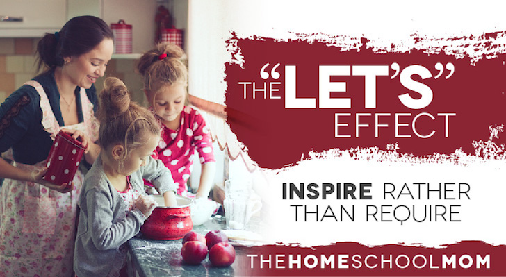 """TheHomeSchoolMom Blog: Try the """"Let's"""" Effect to Inspire Rather Than Require"""