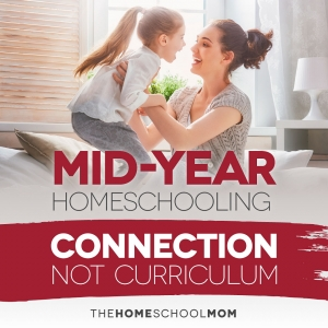 Mother and playing with daughter on a sofa with text Mid-Year Homeschooling: Connection Not Curriculum - TheHomeSchoolMom.com