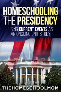 Homeschooling the Presidency: Using Current Events as an Ongoing Unit Study