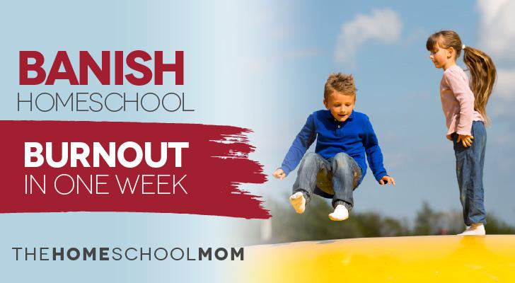 TheHomeSchoolMom Blog: Banish Homeschool Burnout in One Week!