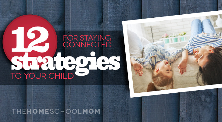 TheHomeSchoolMom Blog: 12 ways to stay connected to your child