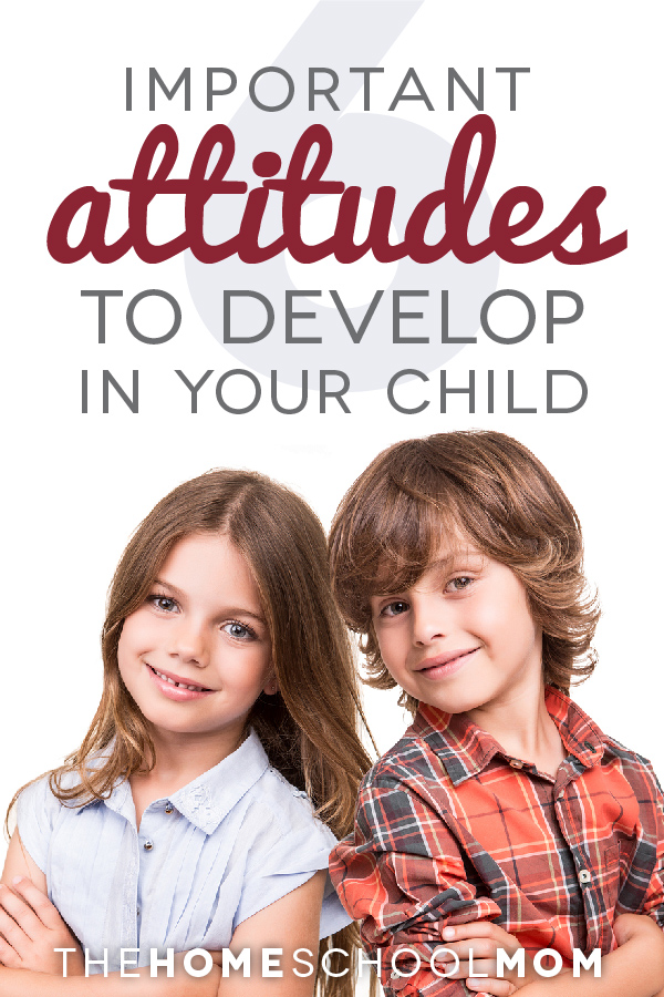 TheHomeSchoolMom Blog: Six Important Attitudes to Develop in Your Child