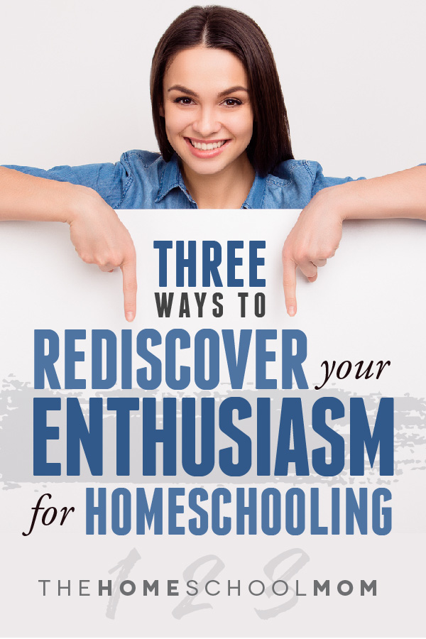 Three Ways to Rediscover Your Enthusiasm for Homeschooling