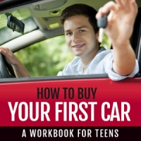How To Buy Your First Car: A Workbook For Teens