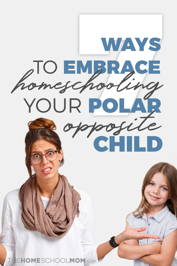 7 Ways to Embrace Homeschooling Your Polar Opposite Child