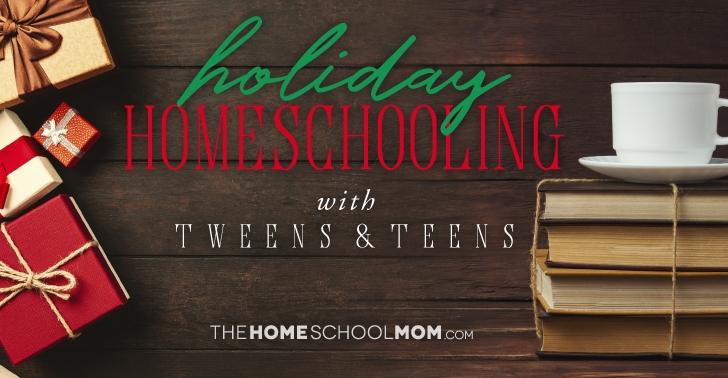 Holiday Homeschooling with Tweens & Teens (with Homeschool Christmas Activity Ideas)
