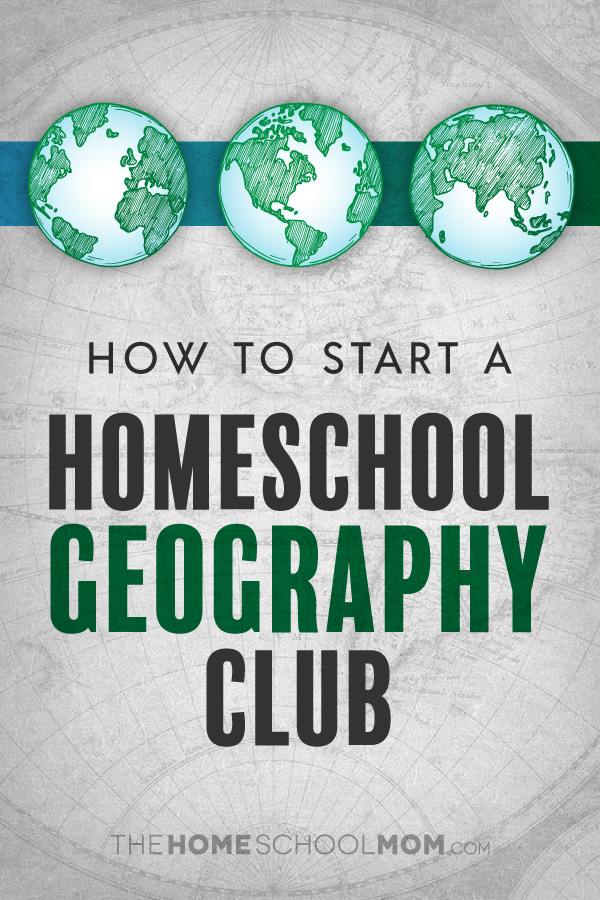 How to Start a Homeschool Geography Club