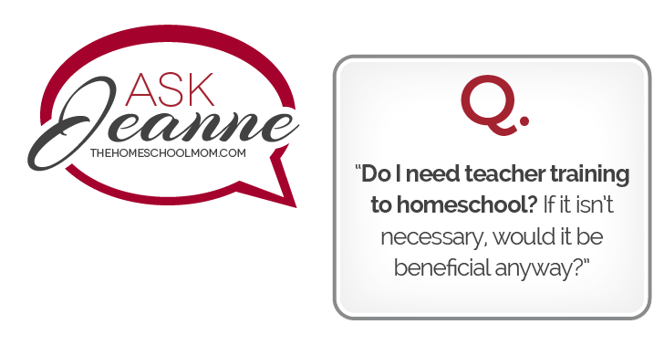 """Thought bubble with text """"Ask Jeanne TheHomeSchoolMom"""" and separate square shape with text """"Do I need teacher training to homeschool? If it isn't necessary, would it be beneficial anyway?"""""""
