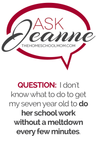 Ask Jeanne: I don't know what to do to get my seven year old to do her school work without a meltdown every few minutes.