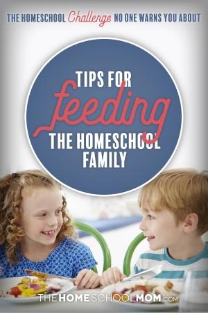 Tips for Feeding the Homeschool Family