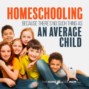 """Group of 6 children and text """"Homeschooling - because there is no such thing as an average child - Read More"""""""
