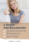 Smiling young woman with text 5 Steps for Balancing Homeschooling Working & Self-Care TheHomeSchoolMom.com