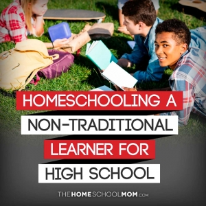 group of teens lying on the grass with books and other items with text Homeschooling a Non-Traditional Learner for High School