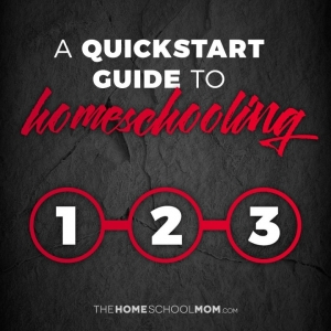 Black background with text Quickstart Guide to Homeschooling 1-2-3 TheHomeSchoolMom.com