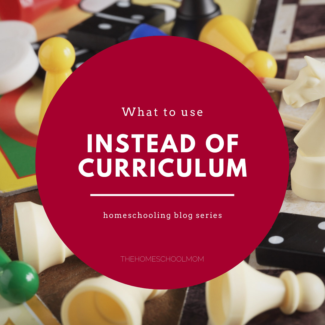 What to use instead of curriculum - homeschooling blog series
