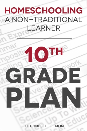 homeschooling a non-traditional learner - 10th grade plan
