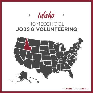 Idaho Homeschool Jobs & Volunteering – TheHomeSchoolMom.com