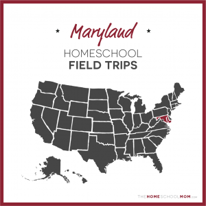 Maryland Homeschool Field Trips – TheHomeSchoolMom.com