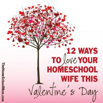TheHomeSchoolMom: 12 Ways to Love Your Homeschool Wife This Valentine's Day