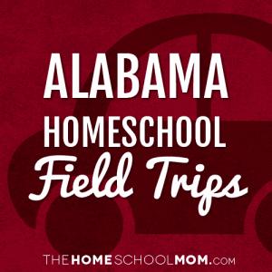 Alabama Homeschool Field Trips