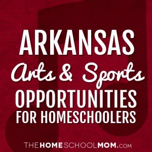 Arkansas Homeschool Sports & Arts Opportunities