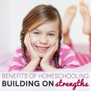 Benefits of Homeschooling - Building on Strengths