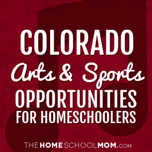 Colorado Homeschool Sports & Arts Opportunities