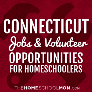 Connecticut Jobs & Volunteer Opportunities for Homeschoolers