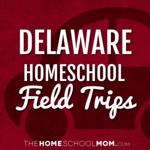 Delaware Homeschool Field Trips