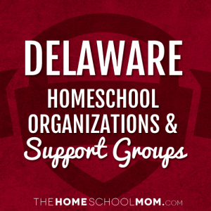 Delaware Homeschool Organizations and Support Groups