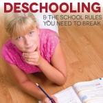 TheHomeSchoolMom Blog: Deschooling - The School Rules You Need to Break