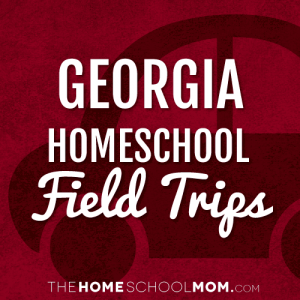 Georgia Homeschool Field Trips