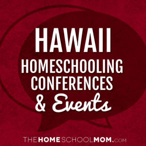 Hawaii Homeschool Conferences and Events