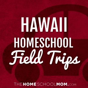 Hawaii Homeschool Field Trips