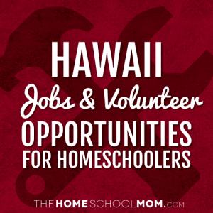Hawaii Homeschool Volunteering & Job Opportunities