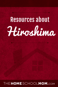 Homeschool resources about Hiroshima