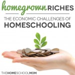 TheHomeSchoolMom Blog - Homegrown Riches: The Economic Challenges of Homeschooling
